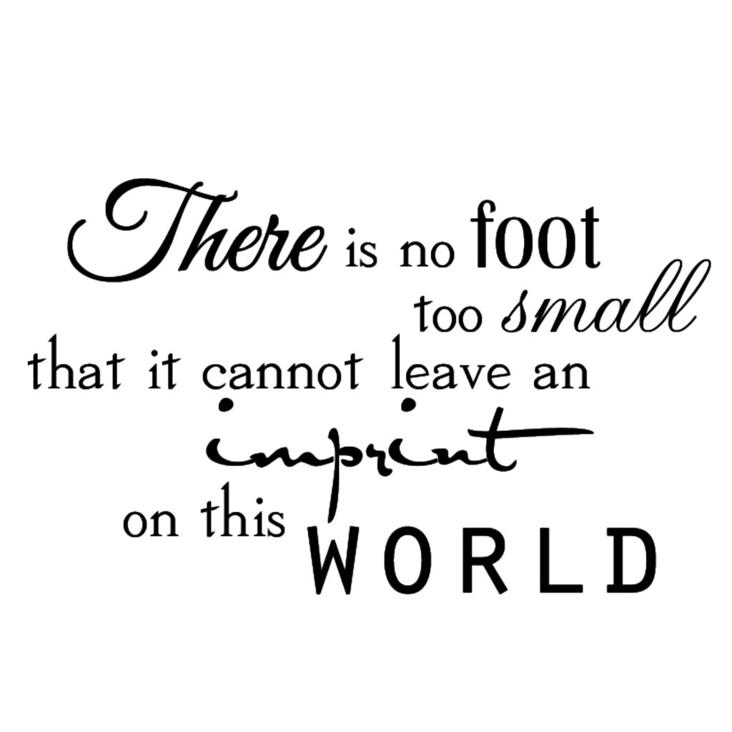 No Foot Too Small to Leave an Imprint on this World