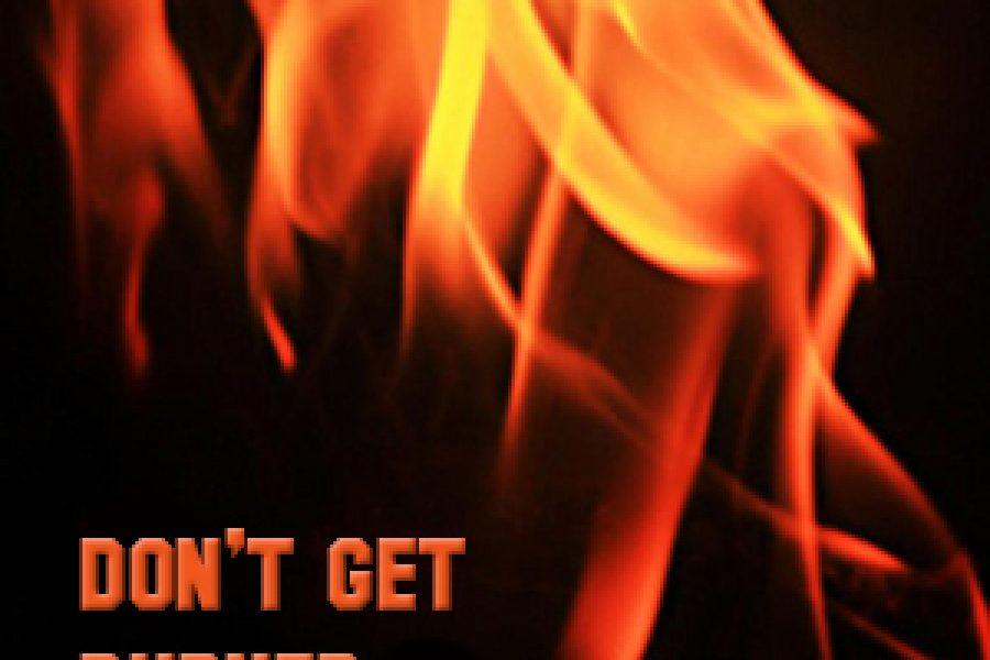 Don't Get Burned or Burned Out